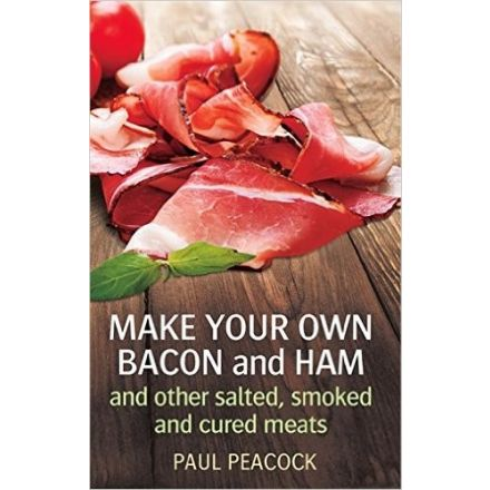 Make Your Own Bacon and Ham by Paul Peacock